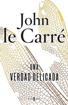 Una verdad delicada ebook by John le Carré