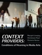 Context Provider - Conditions of Meaning in Media Arts ebook by Margot Lovejoy, Christiane Paul, Victoria Vesna