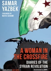 A Woman in the Crossfire - Diaries of the Syrian Revolution ebook by Samar Yazbek, Max Weiss