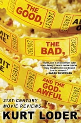 The Good, the Bad and the Godawful - 21st-Century Movie Reviews ebook by Kurt Loder