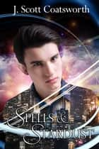 Spells & Stardust ebook by J. Scott Coatsworth