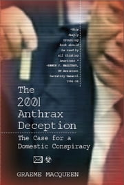 The 2001 Anthrax Deception - The Case for a Domestic Conspiracy ebook by Graeme MacQueen