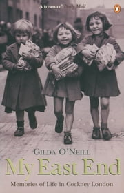 My East End - Memories of Life in Cockney London ebook by Gilda O'Neill