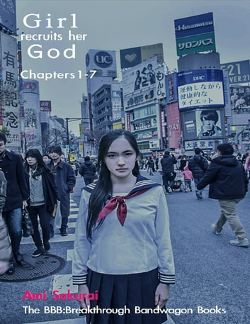 Girl Recruits Her God: Chapters 1-7 ebook by Ami Sakurai