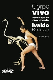 Corpo vivo - Reeducação do movimento ebook by Ivaldo Bertazzo