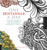 One Zentangle A Day - A 6-Week Course in Creative Drawing for Relaxation, Inspiration, and Fun ebook by Kobo.Web.Store.Products.Fields.ContributorFieldViewModel