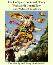 The Complete Poems of Henry Wadsworth Longfellow ebook by Henry Wadsworth Longfellow