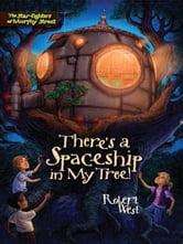 There's a Spaceship in My Tree! - Episode I ebook by Robert West