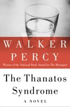 The Thanatos Syndrome - A Novel ebook by Walker Percy