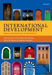 International Development: Ideas, Experience, and Prospects ebook by Bruce Currie-Alder,Ravi Kanbur,David M. Malone,Rohinton Medhora