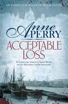 Acceptable Loss (William Monk Mystery, Book 17) - A gripping Victorian mystery of blackmail, vice and corruption eBook by Anne Perry
