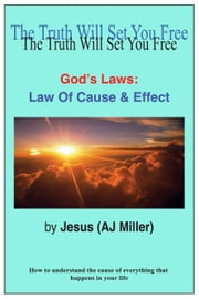 God's Laws: Law of Cause & Effect ebook by Jesus (AJ Miller)