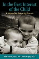 In the Best Interest of the Child ebook by Nadir Baksh,Psy.D.,Laurie Elizabeth Murphy,R.N.,Ph.D.