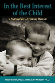 In the Best Interest of the Child ebook by Nadir Baksh, Psy.D., Laurie Elizabeth Murphy,...