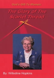 God's Gift To Women - The Glory Of The Scarlet Thread ebook by Willodine Hopkins