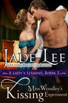 Miss Woodley's Kissing Experiment (A Lady's Lessons, Book 3) - Regency Romance ebook by Jade Lee