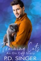 Training Cats - An On Call Story ebook by P.D. Singer