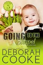 Going to the Chapel - Two Weddings & A Baby ebook by Deborah Cooke