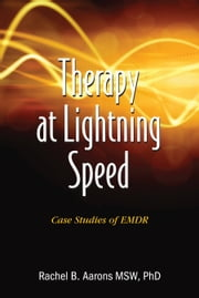 Therapy at Lightning Speed: Case Studies of EMDR ebook by Dr. Rachel Aarons LCSW