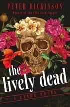 The Lively Dead - A Crime Novel ebook by Peter Dickinson