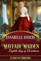 Mayfair Maiden: Eighth Day of Christmas (Twelve Days of Christmas, #8) - Lord Love a Lady, #7 ebook by Annabelle Anders