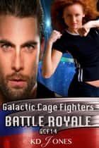 Galactic Cage Fighters Battle Royale ebook by KD Jones