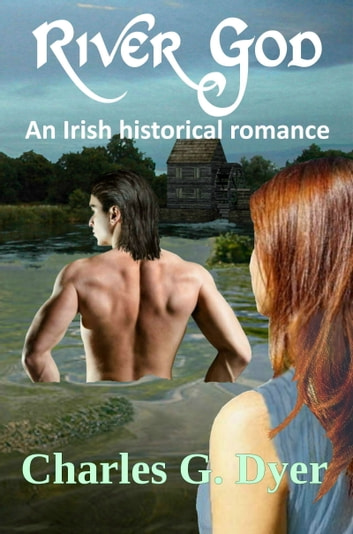 River God: An Irish historical romance ebook by Charles G. Dyer