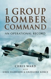 1 Group Bomber Command - An Operational Record ebook by Chris Ward