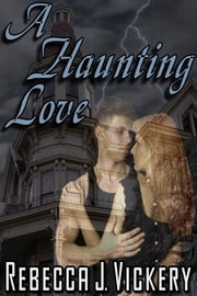A Haunting Love ebook by Rebecca J Vickery
