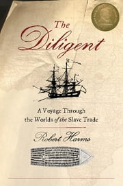 The Diligent - A Voyage Through the Worlds Of The Slave Trade ebook by Robert Harms