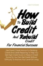 How To Build Credit And Rebuild Credit For Financial Success ebook by Jules V. Coronado