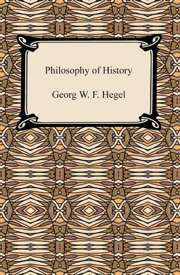Philosophy of History ebook by Georg W. F. Hegel