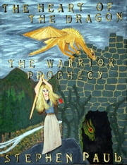 The Heart of the Dragon: The Warrior Prophecy ebook by Stephen Paul