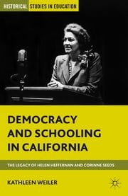 Democracy and Schooling in California - The Legacy of Helen Heffernan and Corinne Seeds ebook by Kathleen Weiler