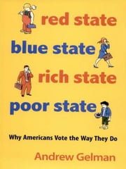 Red State, Blue State, Rich State, Poor State - Why Americans Vote the Way They Do ebook by Andrew Gelman