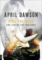 Kiss the Boss - Eine Chefin zum Verlieben ebook by April Dawson