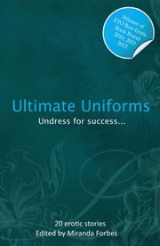 Ultimate Uniforms - An Xcite Collection of Uniform Delights ebook by Shashauna P. Thomas,Garland,Thom Gautier,Rachel Charman,Landon Dixon,Courtney James,Lynn Lake,Beverly Langland,Tara S Nichols,Sadie Wolf,Cyanne,Elizabeth Coldwell,Sophia Valenti,Charlotte Stein,Sommer Marsden,Justine Elyot,Lily Harlem,Heidi Champa,Teri Fritz,Miranda Forbes,Chrissie Bentley