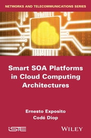 Smart SOA Platforms in Cloud Computing Architectures ebook by Codé Diop,Ernesto Exposito
