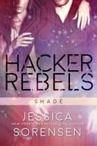 Hacker Rebels: Shade ebook by Jessica Sorensen