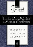 Theologies and Moral Concern ebook by Paul Gottfried