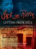 Jack The Ripper: Letters from Hell ebook by Keith Skinner, Stewart P Evans