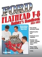 Ford Flathead V-8 Builder's Handbook 1932-1953 - Restorations, Street Rods, Race Cars ebook by Frank Oddo