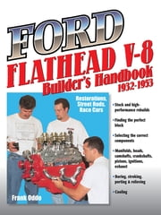 Ford Flathead V-8 Builder's Handbook 1932-1953 - Restorations, Street Rods, Race Cars ebook by Kobo.Web.Store.Products.Fields.ContributorFieldViewModel