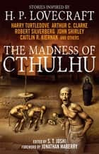 The Madness of Cthulhu Anthology ebook by