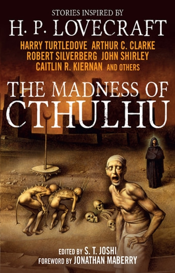 The Madness of Cthulhu Anthology ebook by Arthur C. Clarke,Robert Silverberg,Caitlin R. Kiernan,John Shirley