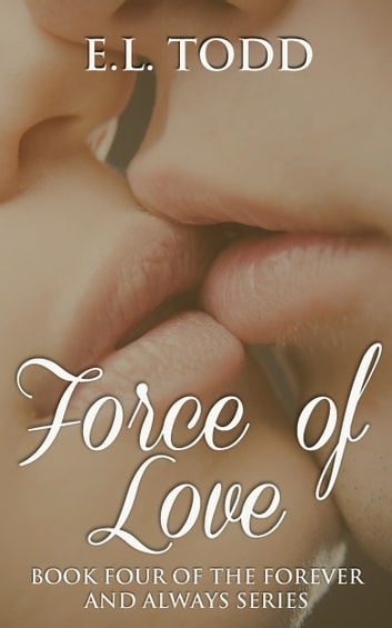 Force of Love (Forever and Always #4) ebook by E. L. Todd