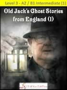 Old Jack's Ghost Stories from England (1) ebook by I Talk You Talk Press
