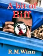 A bit of Biff ebook by R.M. Winn