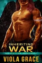 Inheriting War eBook by Viola Grace