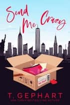 Send Me Crazy ebook by T Gephart